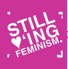 still loving feminism, feminismus