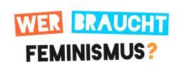 """Logo von """"Wer braucht Feminismus?"""""""