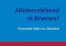 """Bildausschnitt des Flyers des Ratgeber """"Alleinerziehend in Bremen?"""" für finanzielle Hilfen"""