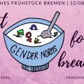 Frühstücksschale mit der Aufschrift Gender Norms. Ankündigung Feministisches Frühstück in Bremen am 12.August 2018