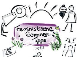 In der Mitter ein Schriftzug mit den Worten Feministische Sommertipps auf lila Hintergund mit Feldblumen in grün. Drumherum skizzenmäßige Zeichnungen von Person mit Eis, tanzender Person, Kalendarblatt und strahlende Sonne.