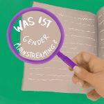 Lila Lupe wird von einer Hand gehalten, darunter liegt ein Heft mit Schrift. In der Lupe steht: Was ist eigentlich Gender Mainstreaming?