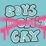 """Das Bild zeigt einen bunten Graffiti-Schriftzug, welcher die Worte """"Boys don't cry"""" ausschreibt. Das """"cry"""" ist durchgestrichen."""