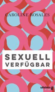 """Titelcover des Buches """"Sexuell frei verfügbar"""" von Caroline Rosales"""