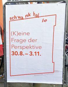 """Schwankhallenplakat mit der Beschriftung """"(K)eine Frage der Perspektive 30.8. - 3.11.2019"""""""