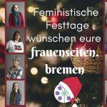 Weihnachtskarte mit dem Schriftzug: Feministische Festtage wünschen eure frauenseiten.bremen und zwölf Frauenportraits
